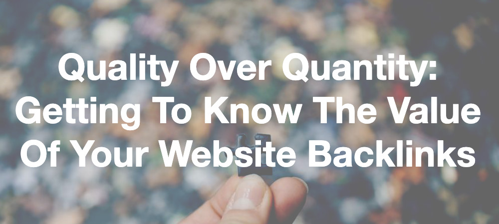 Quality Over Quantity: Getting To Know The Value Of Your Website Backlinks