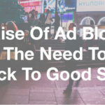 The Rise of Ad Blocking and the Need to get Back to Good SEO