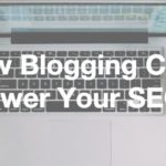 How Blogging Can Power Your SEO