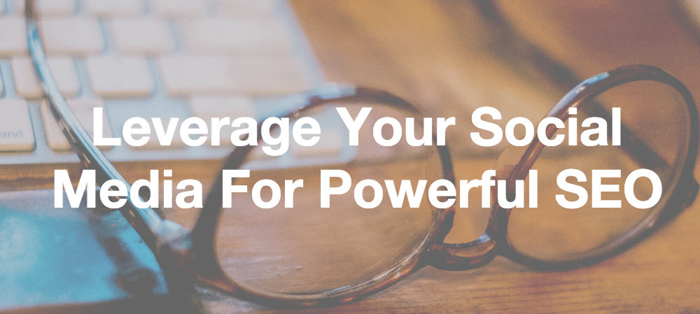 Leverage Your Social Media Game for Powerful SEO
