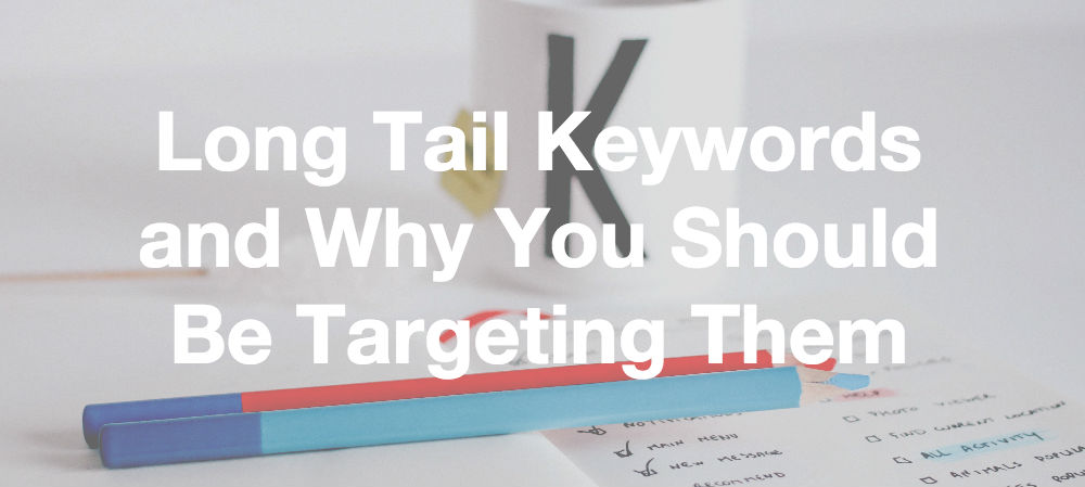 Long Tail Keywords and Why You Should Be Targeting Them