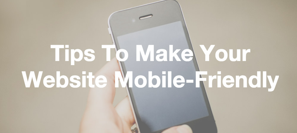 Tips to Make Your Website Mobile-Friendly