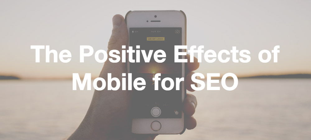 The Positive Effects of Mobile for SEO