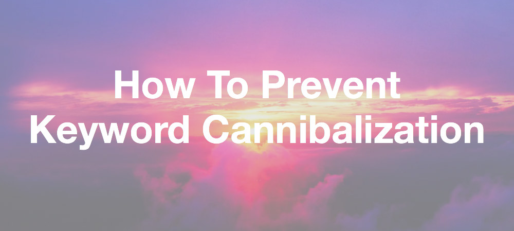 How To Prevent Keyword Cannibalization