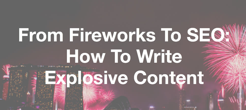 From Fireworks to SEO: How to Write Explosive Content