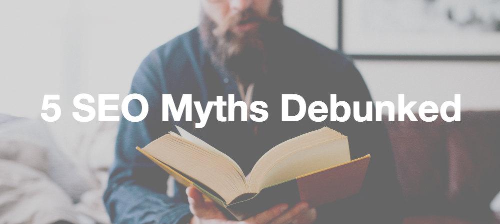 5 SEO Myths Debunked