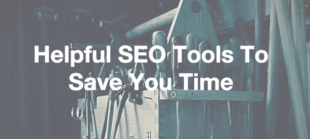 Helpful SEO Tools To Save You Time