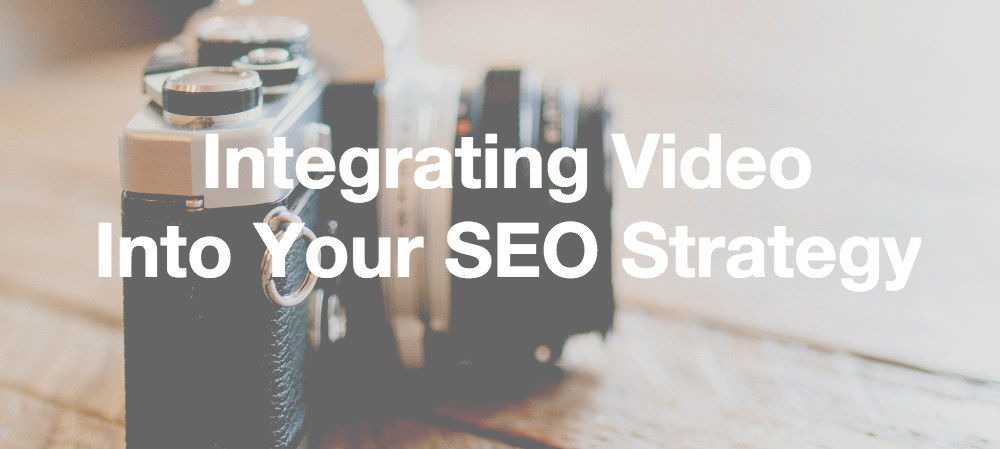 Integrating Video Into Your SEO Strategy