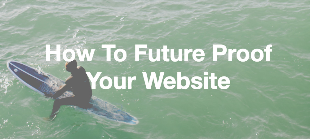 How To Future Proof Your Website