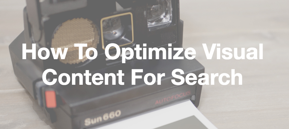 How To Optimize Visual Content For Search