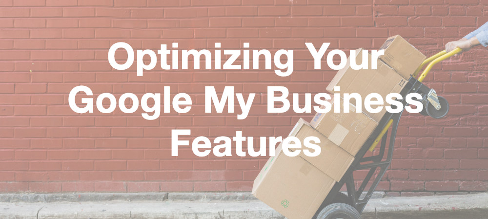 Optimizing Your Google My Business Features