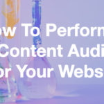 How to Perform a Content Audit of Your Website