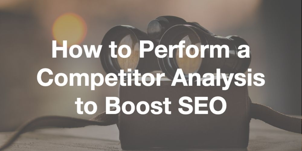 how to perform a competitor analysis to boost your SEO