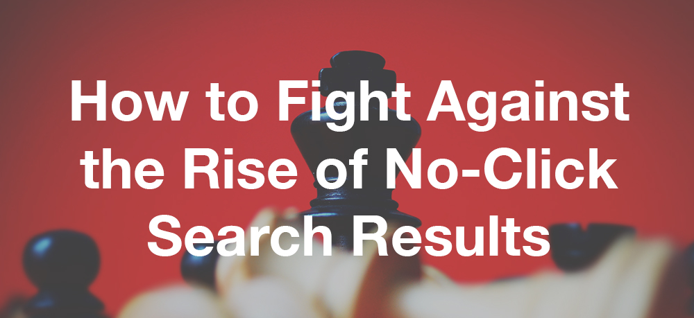 How to Fight Against the Rise of No-Click Search Results