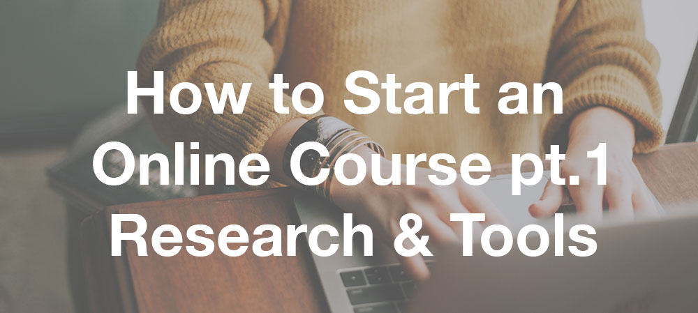 How to Start an Online Course pt.1 – Research and Tools
