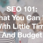 SEO 101: What You Can Do With Little Time and Budget