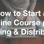 How To Start An Online Course pt.2 - Hosting and Distribution