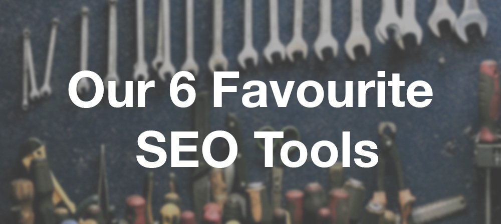 Our 6 Favourite SEO Tools