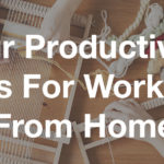 Our Productivity Tips for Working from Home