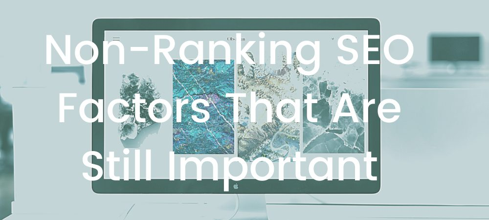 5 Non-ranking SEO factors that are still important
