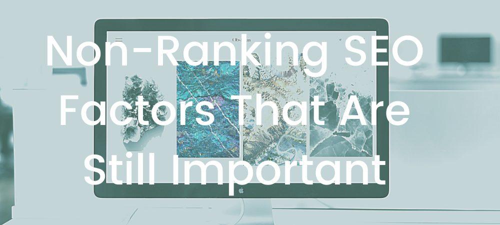 5 Non-ranking SEO factors that are still important