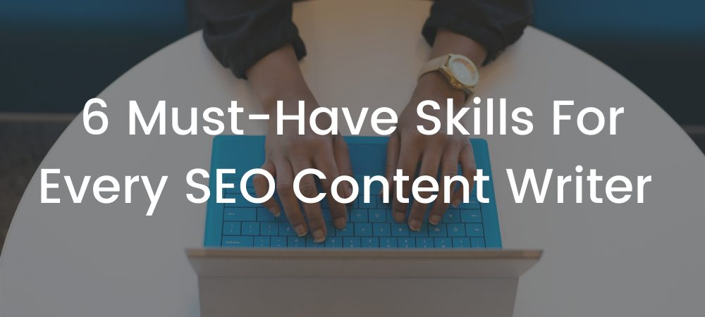 6 Must-Have Skills For Every SEO Content Writer