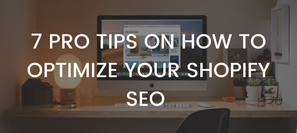 7 Pro Tips on How to Optimize Your Shopify SEO