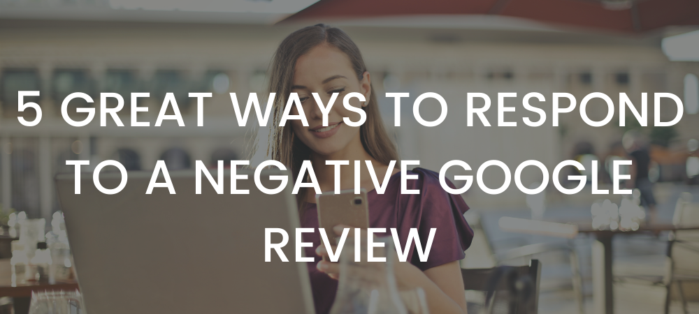 5 Great Ways to Respond to a Negative Google Review