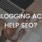 Does Blogging Actually Improve SEO? 6 Ways It Does.