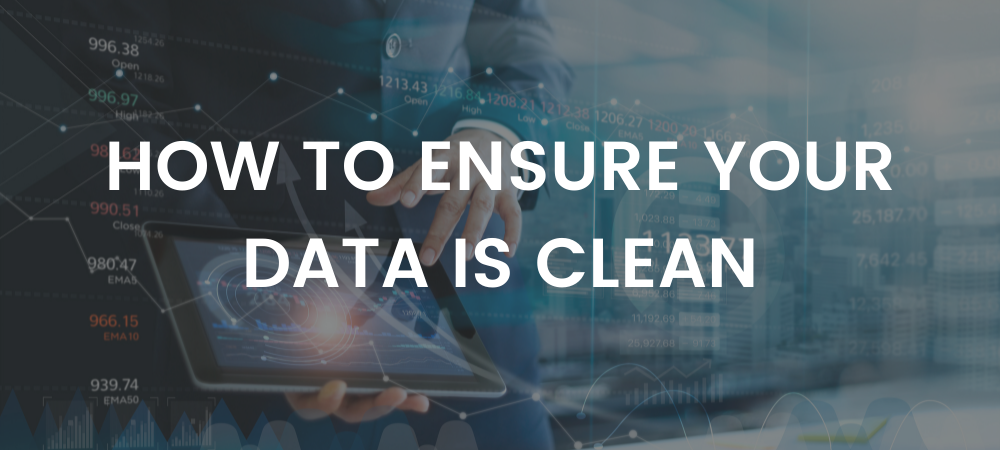 How to Ensure Your Data is Clean