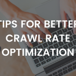 Tips for Better Crawl Rate Optimization